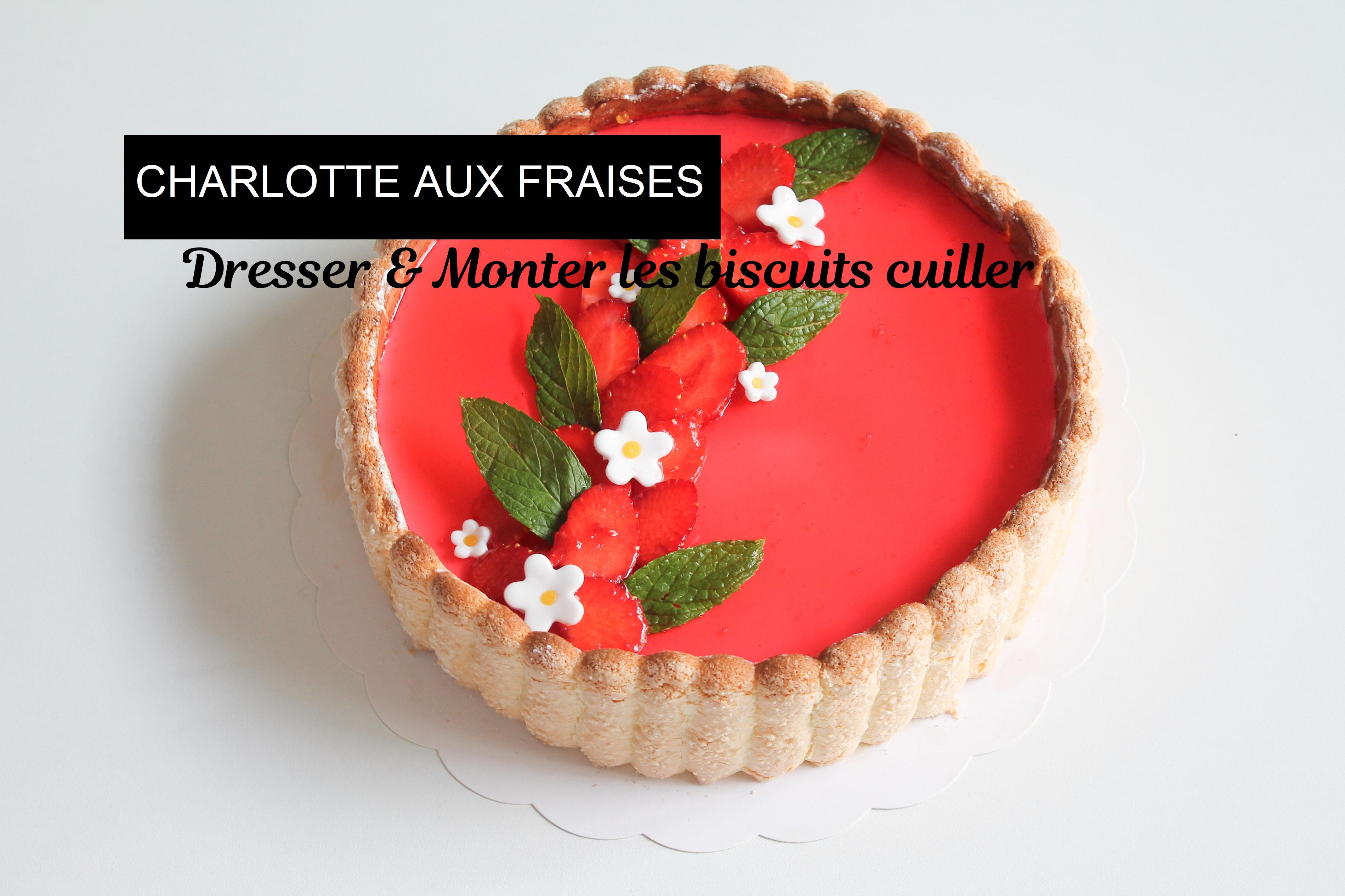 #VIDÉO | DRESSER & MONTER LES BISCUITS CUILLER [CHARLOTTE AUX FRAISES]